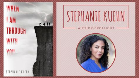 Author Spotlight: Stephanie Kuehn talks When I Am Though With You