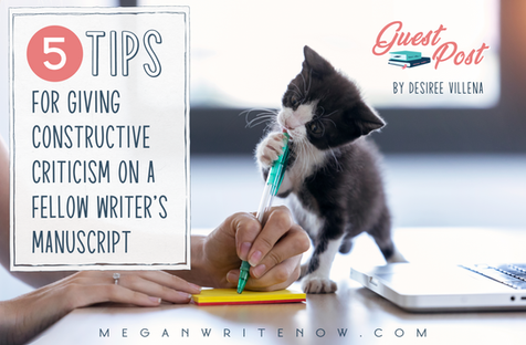 Guest Post: 5 Tips for Giving Constructive Criticism on a Fellow Writer's Manuscript by Desiree Vill