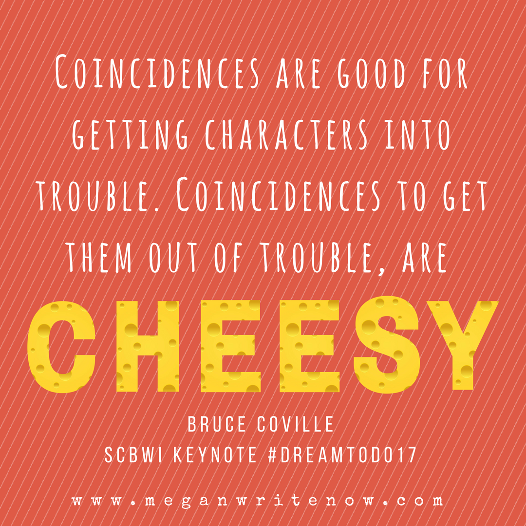 Coincidences are good to get characters into trouble. Coincidences to get them out of trouble, are cheesy. Bruce Coville #SCBWI #DreamToDo17