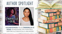 Author Spotlight: Kalynn Bayron talks CINDERLLA IS DEAD