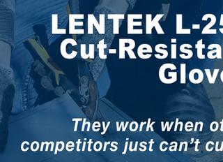 LENTEK L-250 Cut-Resistant Gloves work when other competitors just can't cut it.