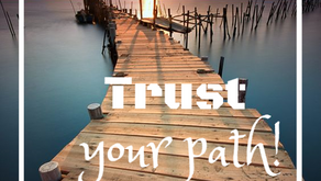 Trust Your Path...