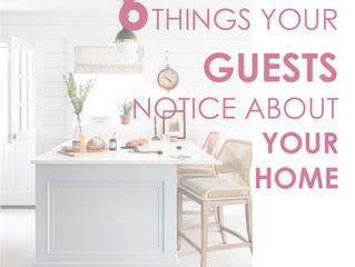 6 Things your guests notice about your home