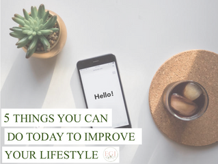 5 Things you can do today to improve your lifestyle