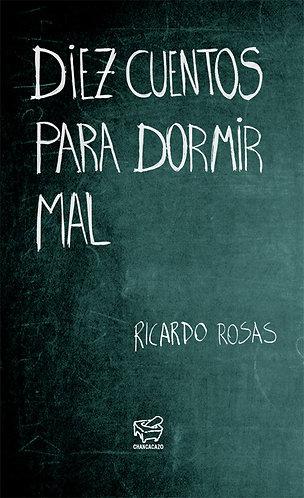 Diez cuentos para dormir mal – Ricardo Rosas