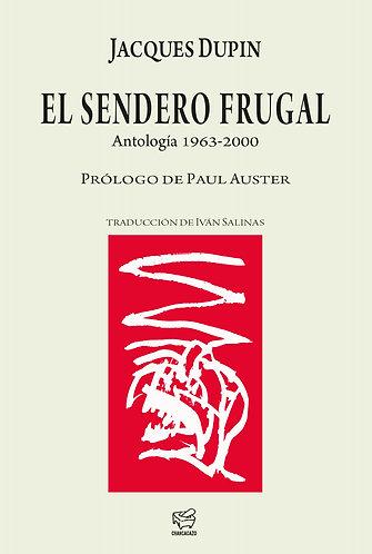 El sendero frugal – Antología 1963-2000 – Jacques Dupin