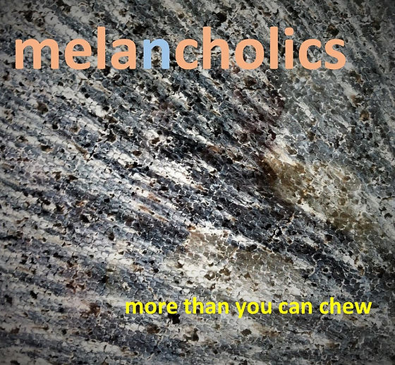 Melancholics - More than you can chew