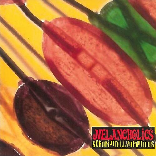 Melancholics - Scrumptdillyumptious