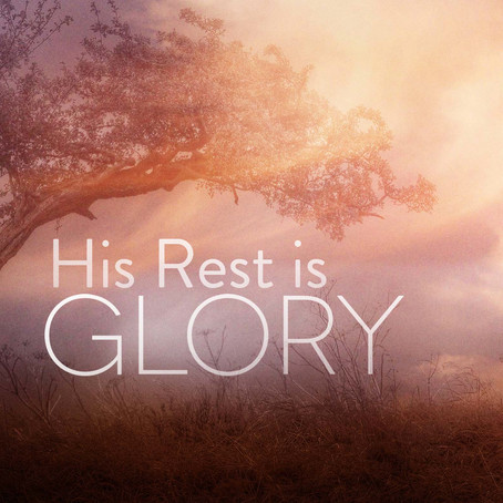 His Rest is Glory