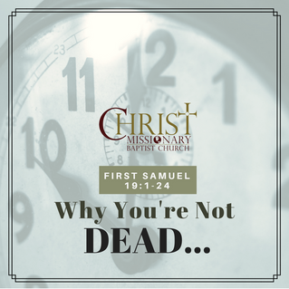 Sermon: Why You're Not Dead
