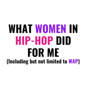 What Women In Hip-Hop Did For Me