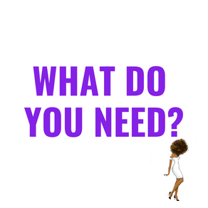 What Do You Need?