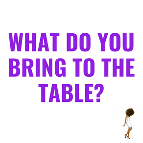 What Do You Bring To The Table?