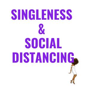 Singleness & Social Distancing