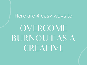 How To Overcome Burnout As A Creative