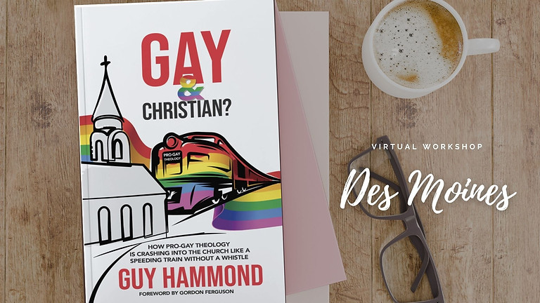 Gay & Christian? Responding to Pro-Gay Theology - Des Moines Church of Christ