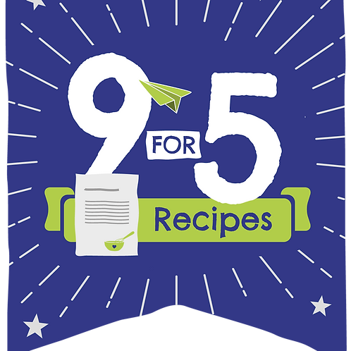 9 for 5 Recipe Activities - Weekly to your Inbox