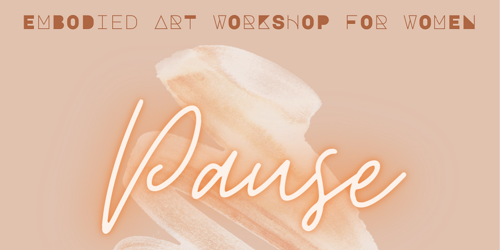 PAUSE - EMBODIED ART WORKSHOP FOR WOMEN
