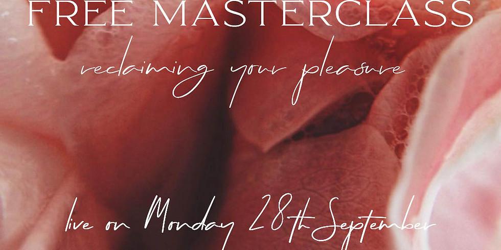 FREE MASTERCLASS - Reclaiming your pleasure