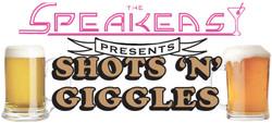 Speakeasy presents shots n giggles