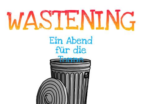 Wastening - ein Abend für die Tonne