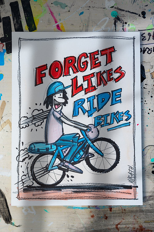 Forget Likes, Ride Bikes ORIGINAL