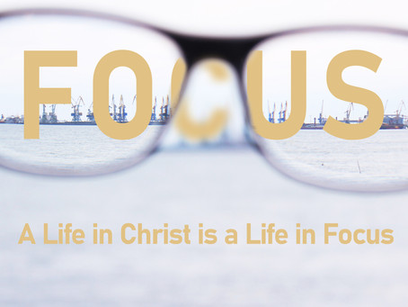 A Life in Christ is a Life in Focus