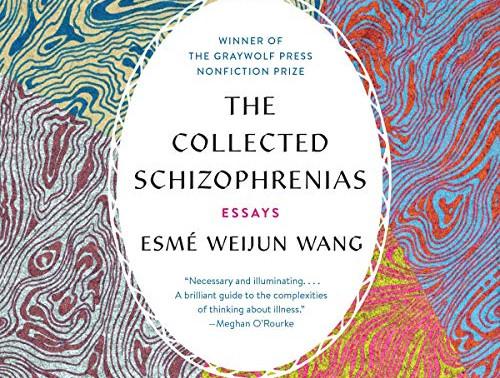 Book Review | The Collected Schizophrenias: Esmé Weijun Wang and the Exploration of Mental Illness