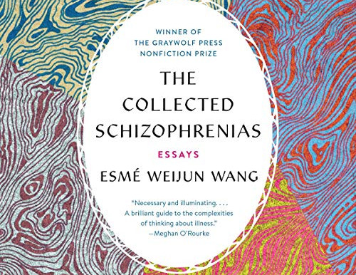 Book Review | The Collected Schizophrenias: Esmé Weijun Wang and the Exploration of Mental Illness