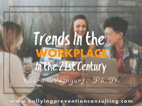 Trends in the Workplace for the 21st Century should Decrease Workplace Bullying if Implemented