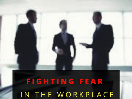 Fight Fear in the Workplace