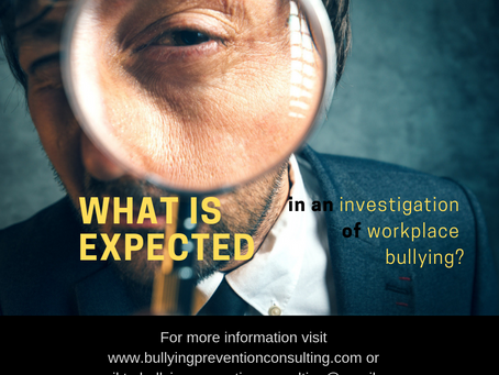 What is expected in an investigation of workplace bullying?