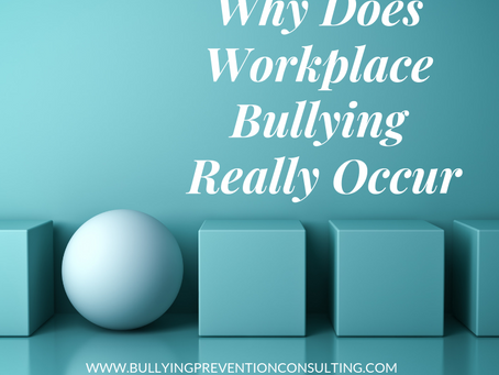 Why Does Workplace Bullying Really Occur