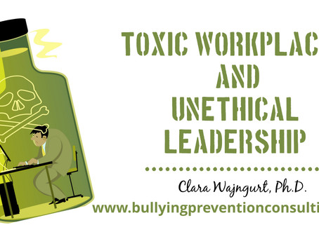 Toxic Workplaces and Unethical Leadership