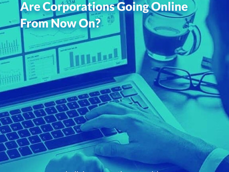 Are Corporations Going Online From Now On?