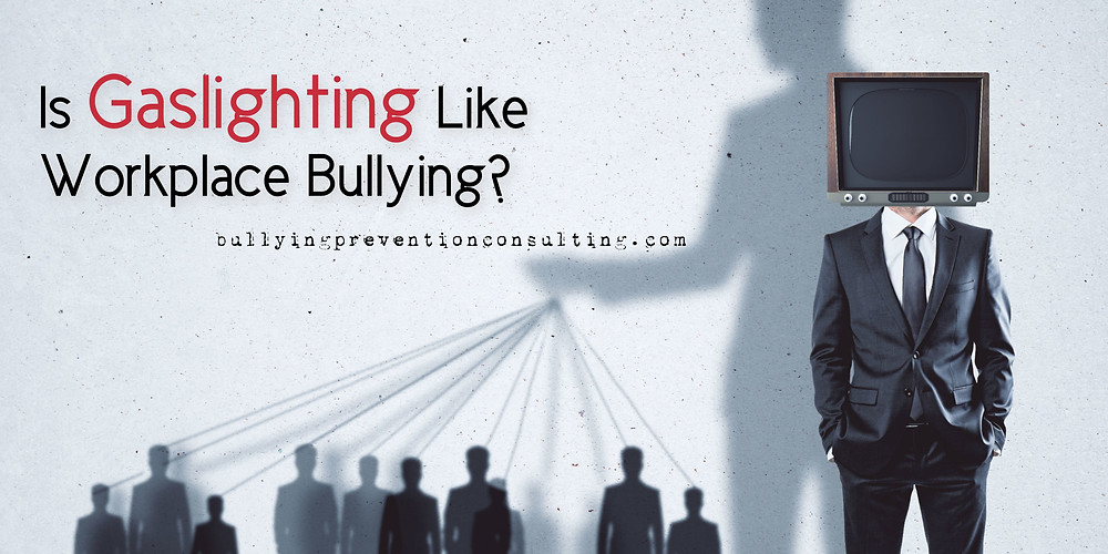 gaslighting, workplace bullying, manipulation