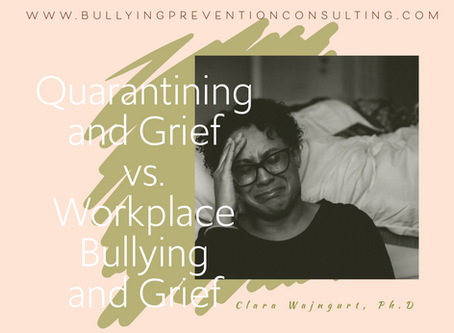Quarantining and Grief vs. Workplace Bullying and Grief