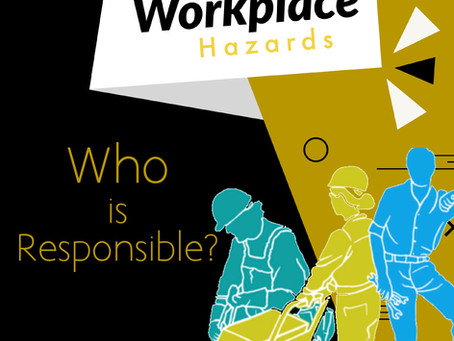 Workplace Hazards - Who Is Responsible?