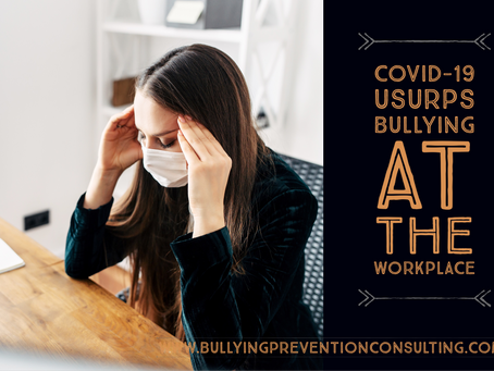 COVID19 Usurps Bullying At The Workplace