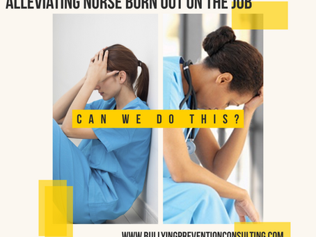 Alleviating Nurse Burnout on the Job -Can We Do This?