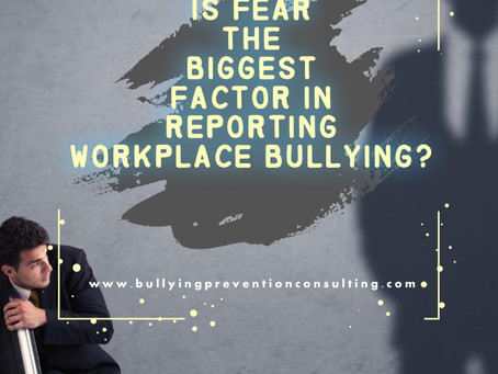 Is Fear The Biggest Factor in Reporting Workplace Bullying?