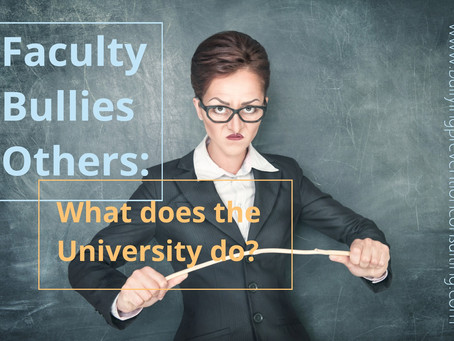 Faculty Bullies Others - What Does the University Do?