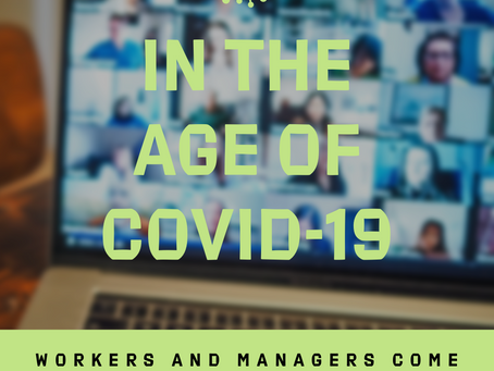 In the Age of Covid-19 Workers and Managers Come Together