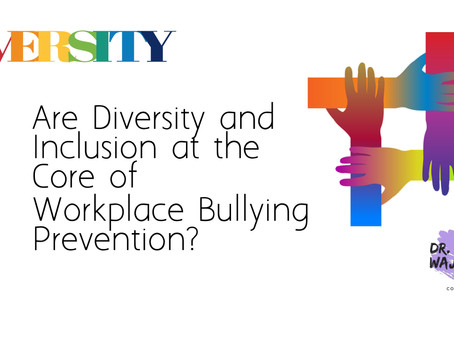 Are Diversity and Inclusion at the Core of Workplace Bullying Prevention?