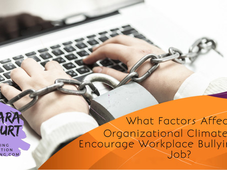 What Factors Affect Organizational Climate That Encourage Workplace Bullying On The Job?