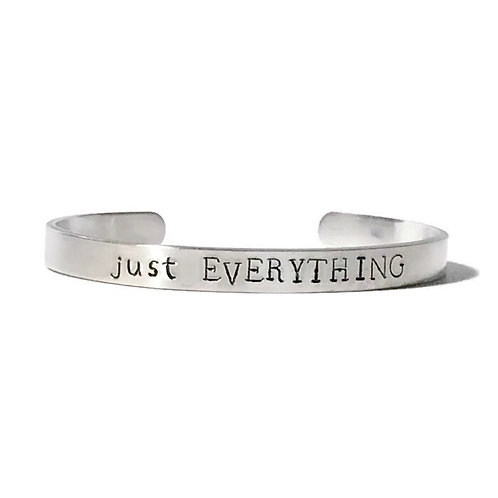 """Aluminum mantra bracelet hand stamped with """"just EVERYTHING"""" from Snarklets.net"""
