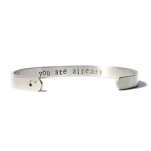 "Aluminum mantra bracelet hand stamped with ""you ate already"" from Snarklets.net"