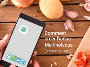 Comment créer l'icône Merlinetvous comme une app'?
