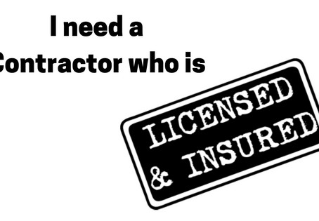 I need a Contractor who is Licensed and Insured