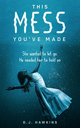 This mess you've made By D.J. Hawkins